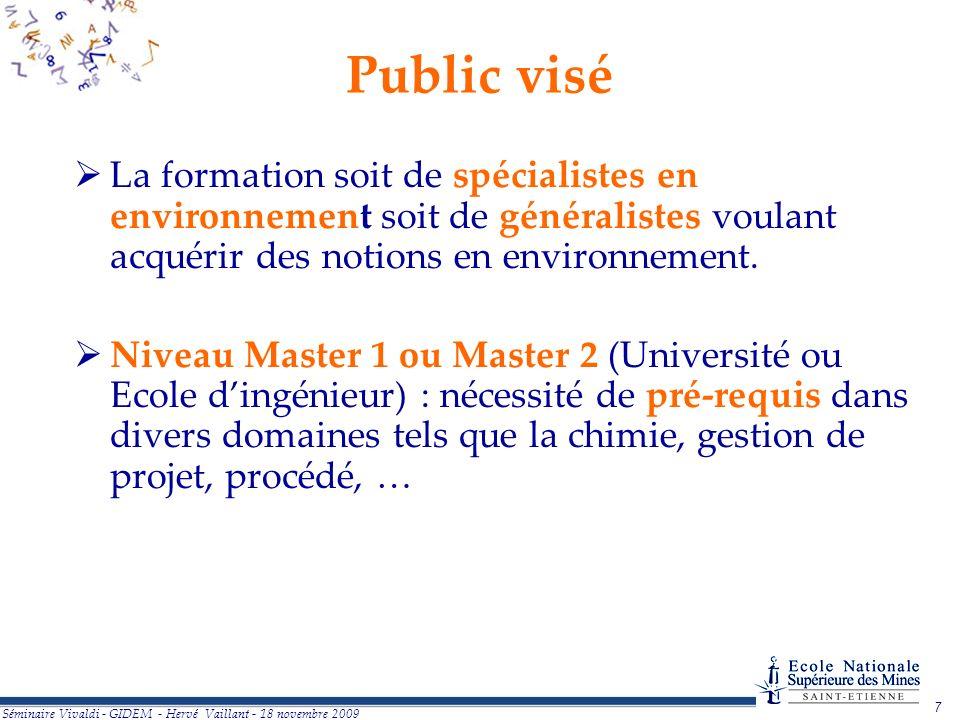 7 Séminaire Vivaldi - GIDEM - Hervé Vaillant - 18 novembre 2009 Public visé La formation soit de spécialistes en environnement soit de généralistes voulant acquérir des notions en environnement.