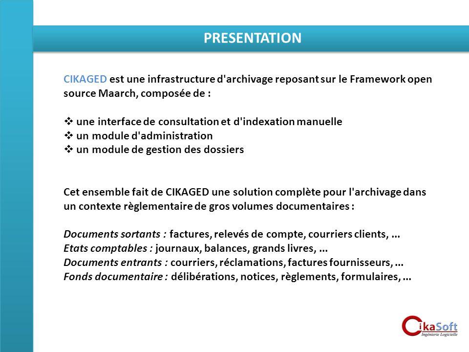 PRESENTATION CIKAGED est une infrastructure d'archivage reposant sur le Framework open source Maarch, composée de : une interface de consultation et d