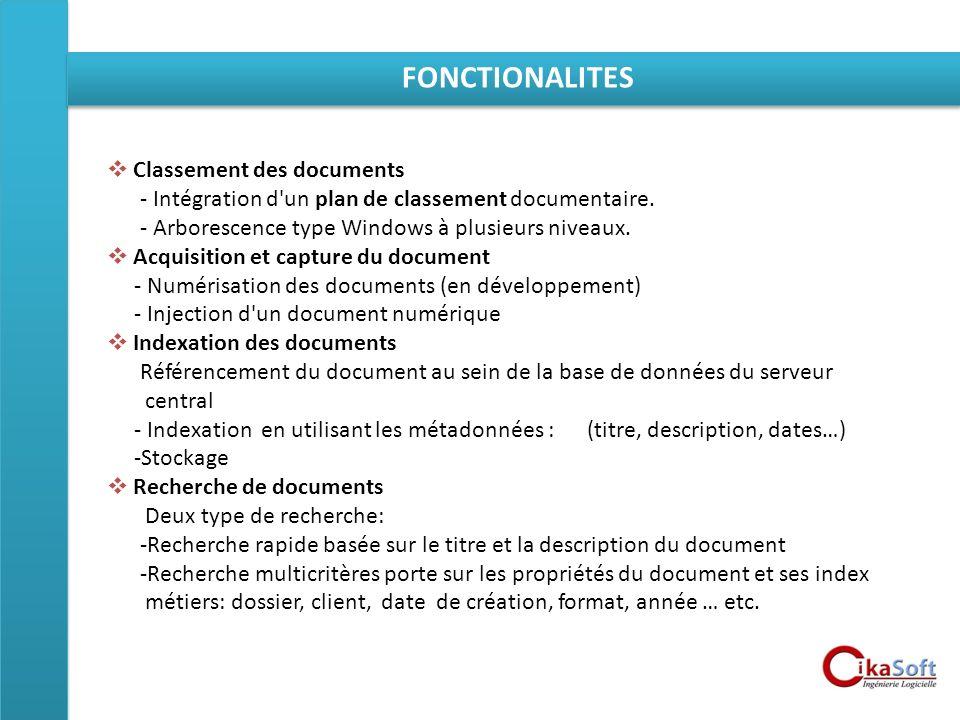 FONCTIONALITES Classement des documents - Intégration d'un plan de classement documentaire. - Arborescence type Windows à plusieurs niveaux. Acquisiti