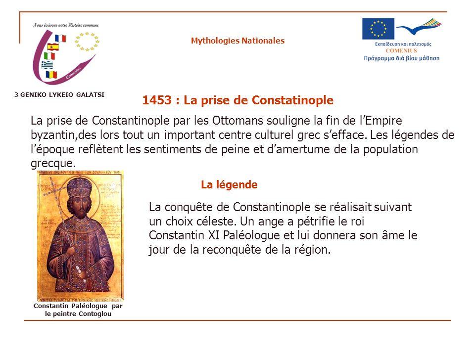 Mythologies Nationales 1453 : La prise de Constatinople La prise de Constantinople par les Ottomans souligne la fin de lEmpire byzantin,des lors tout