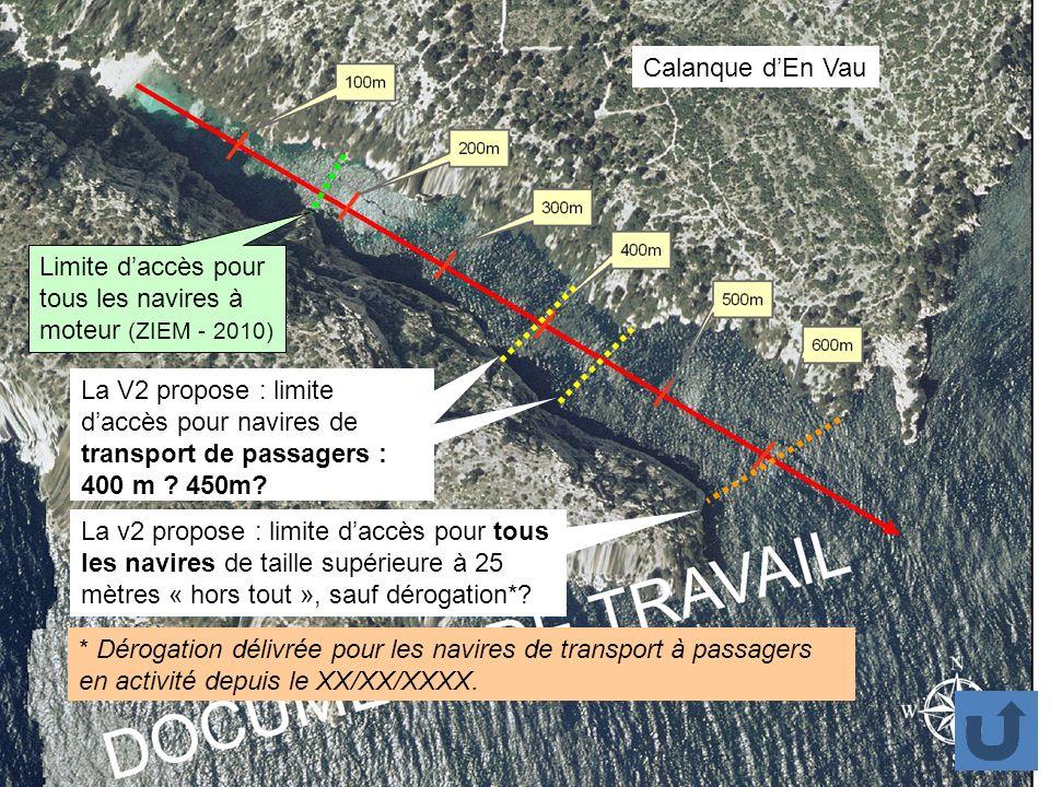 La v2 propose : limite daccès pour tous les navires de taille supérieure à 25 mètres « hors tout », sauf dérogation*? Calanque dEn Vau * Dérogation dé