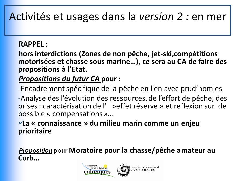 Activités et usages dans la version 2 : en mer RAPPEL : hors interdictions (Zones de non pêche, jet-ski,compétitions motorisées et chasse sous marine…), ce sera au CA de faire des propositions à lEtat.