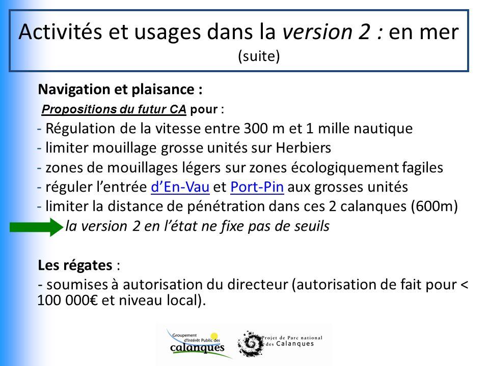 Activités et usages dans la version 2 : en mer (suite) Navigation et plaisance : Propositions du futur CA pour : - Régulation de la vitesse entre 300