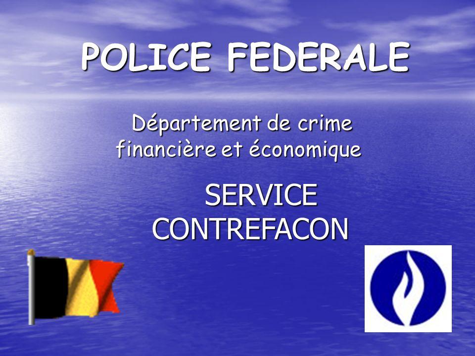 POLICE FEDERALE Département de crime financière et économique Département de crime financière et économique SERVICE CONTREFACON