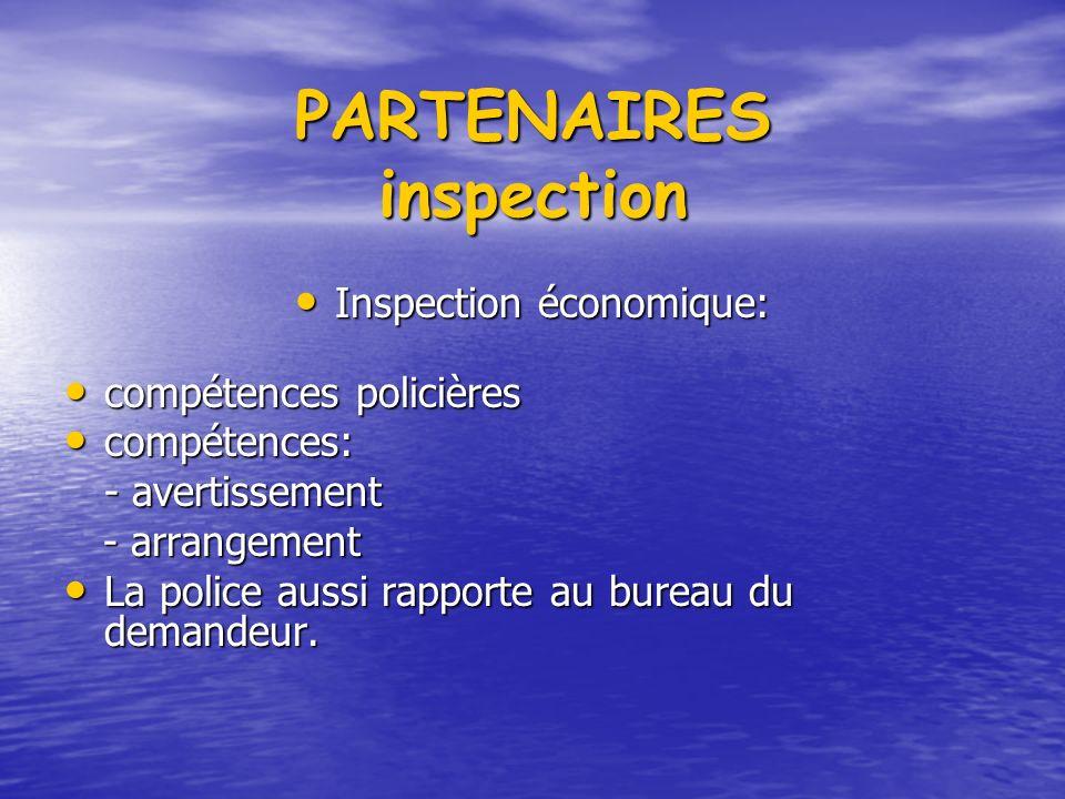 PARTENAIRES inspection Inspection économique: Inspection économique: compétences policières compétences policières compétences: compétences: - avertissement - arrangement - arrangement La police aussi rapporte au bureau du demandeur.
