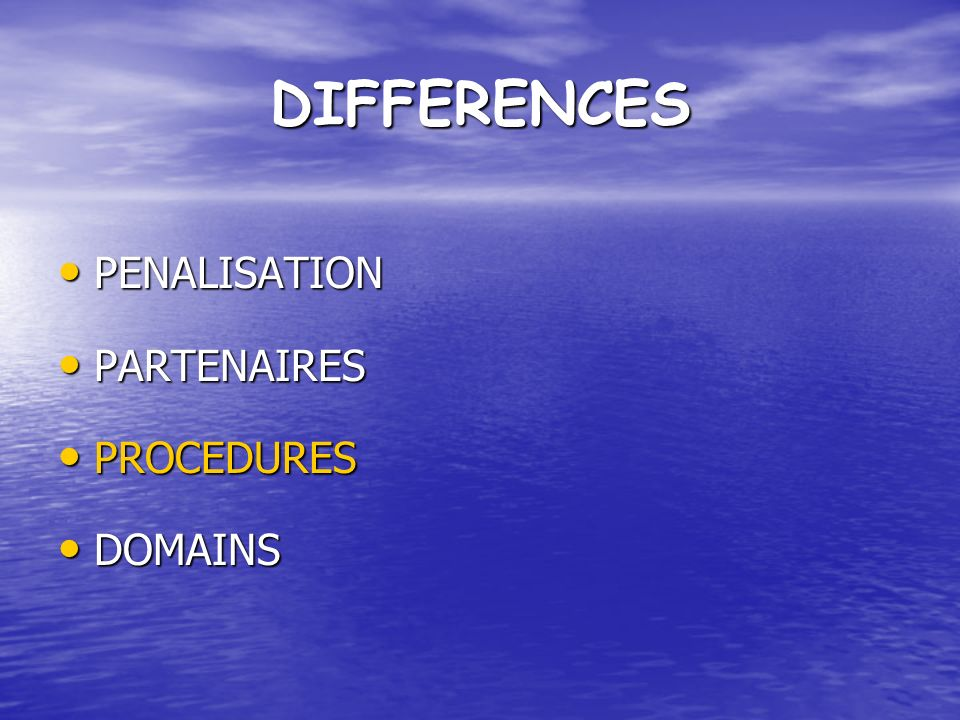 DIFFERENCES PENALISATION PENALISATION PARTENAIRES PARTENAIRES PROCEDURES PROCEDURES DOMAINS DOMAINS