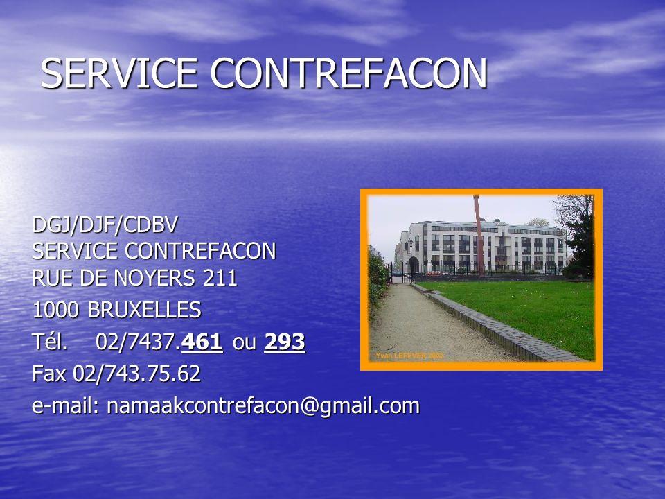 SERVICE CONTREFACON DGJ/DJF/CDBV SERVICE CONTREFACON RUE DE NOYERS 211 DGJ/DJF/CDBV SERVICE CONTREFACON RUE DE NOYERS 211 1000 BRUXELLES 1000 BRUXELLES Tél.