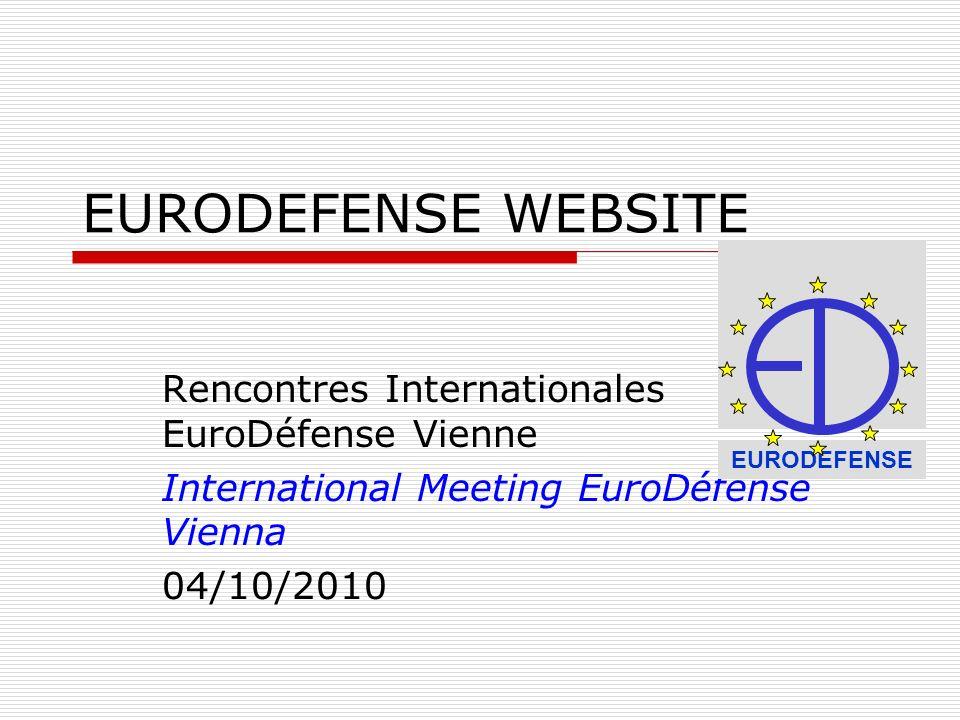 EURODEFENSE WEBSITE Rencontres Internationales EuroDéfense Vienne International Meeting EuroDéfense Vienna 04/10/2010 EURODEFENSE