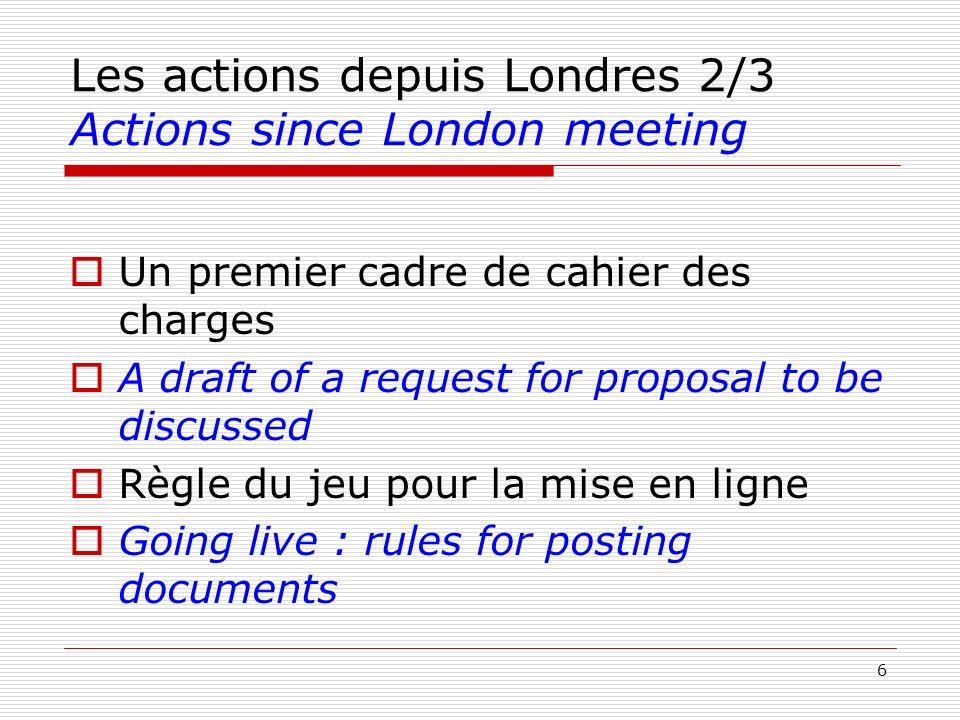 6 Les actions depuis Londres 2/3 Actions since London meeting Un premier cadre de cahier des charges A draft of a request for proposal to be discussed