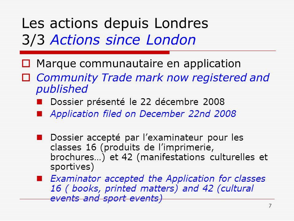 7 Les actions depuis Londres 3/3 Actions since London Marque communautaire en application Community Trade mark now registered and published Dossier pr