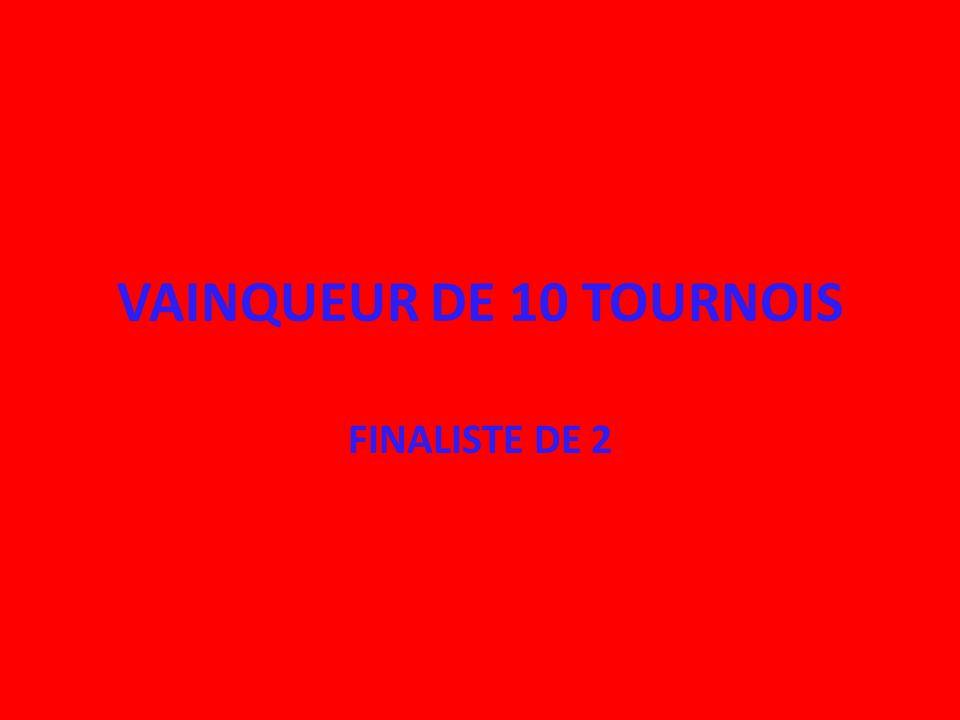 VAINQUEUR DE 10 TOURNOIS FINALISTE DE 2