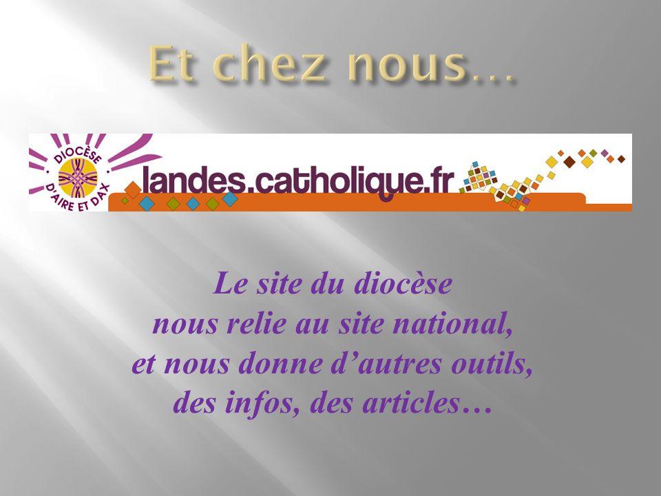 Le site du diocèse nous relie au site national, et nous donne dautres outils, des infos, des articles…