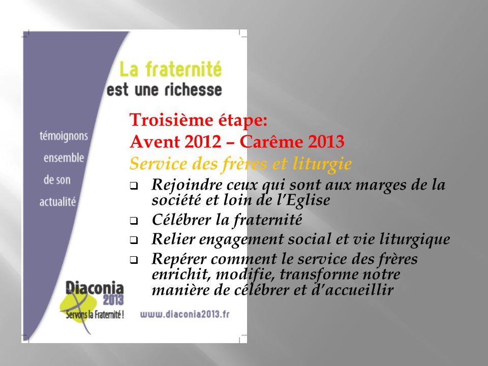 Troisième étape: Avent 2012 – Carême 2013 Service des frères et liturgie Rejoindre ceux qui sont aux marges de la société et loin de lEglise Célébrer