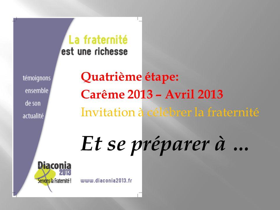 Quatrième étape: Carême 2013 – Avril 2013 Invitation à célébrer la fraternité Et se préparer à …