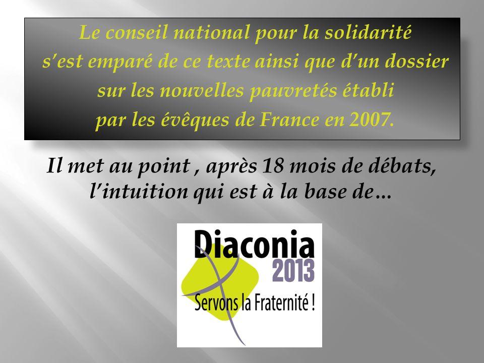 Le conseil national pour la solidarité sest emparé de ce texte ainsi que dun dossier sur les nouvelles pauvretés établi par les évêques de France en 2007.