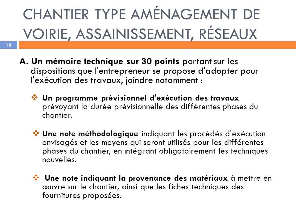 A. Un mémoire technique sur 30 points portant sur les dispositions que l'entrepreneur se propose d'adopter pour l'exécution des travaux, joindre notam