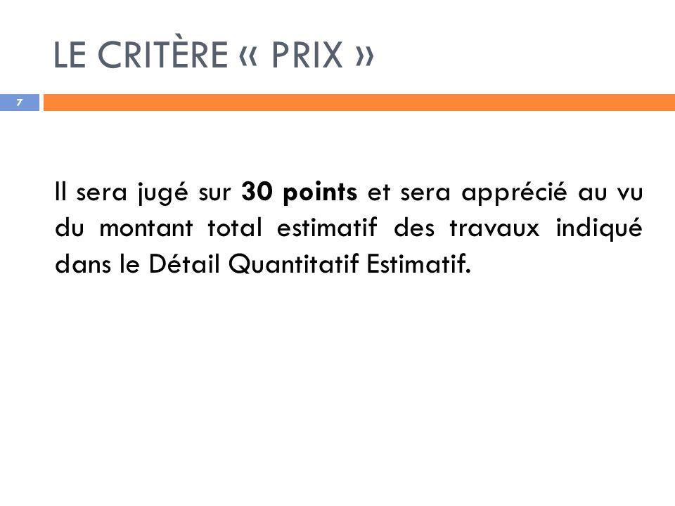 LE CRITÈRE « PRIX » 7 Il sera jugé sur 30 points et sera apprécié au vu du montant total estimatif des travaux indiqué dans le Détail Quantitatif Estimatif.