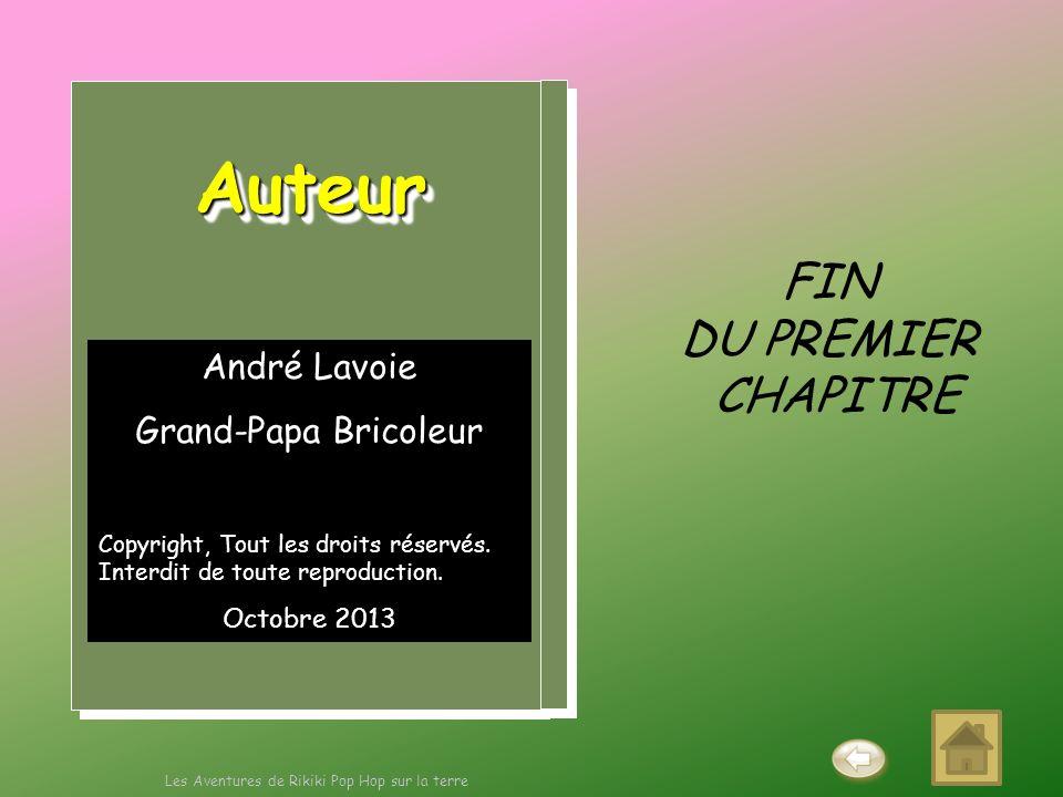 André Lavoie Grand-Papa Bricoleur Copyright, Tout les droits réservés. Interdit de toute reproduction. Octobre 2013 AuteurAuteur FIN DU PREMIER CHAPIT
