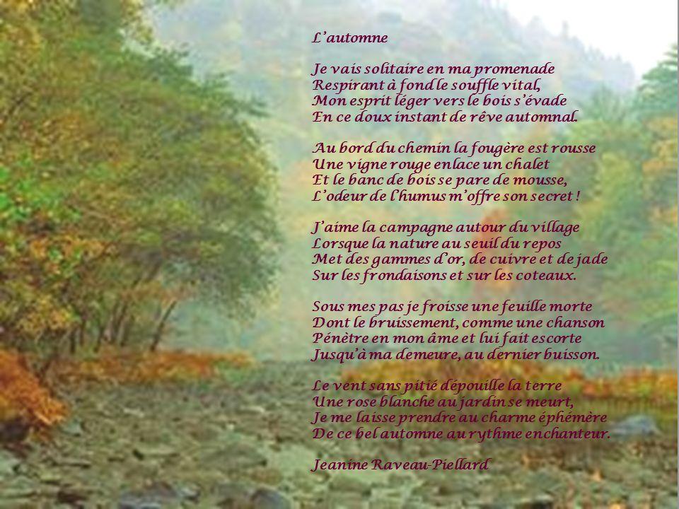 Lautomne Je vais solitaire en ma promenade Respirant à fond le souffle vital, Mon esprit léger vers le bois sévade En ce doux instant de rêve automnal