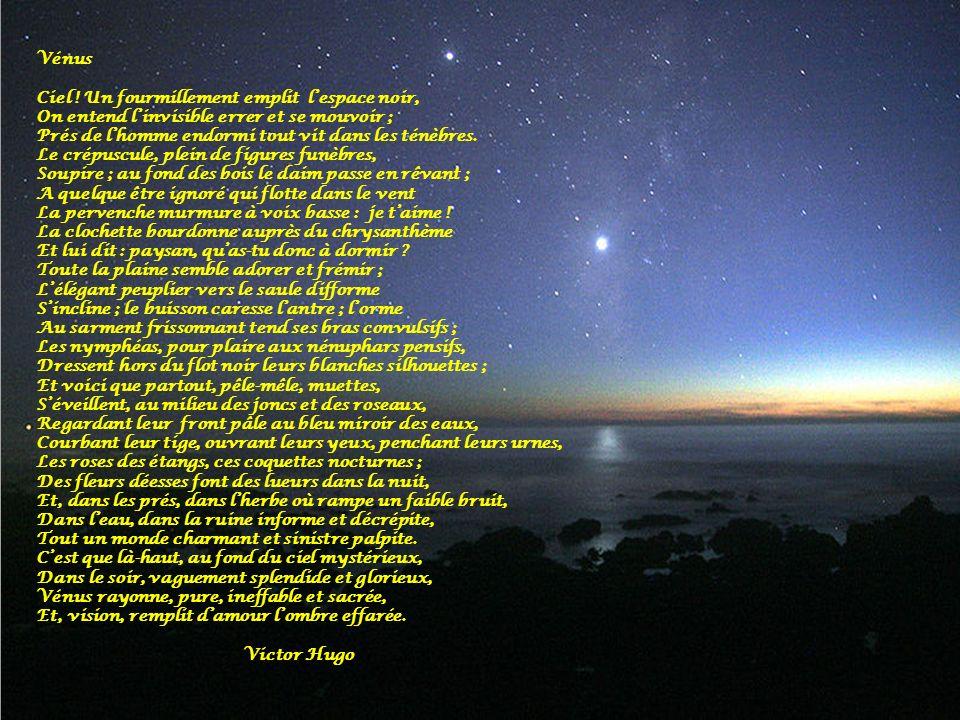 Vénus Ciel ! Un fourmillement emplit lespace noir, On entend linvisible errer et se mouvoir ; Prés de lhomme endormi tout vit dans les ténèbres. Le cr