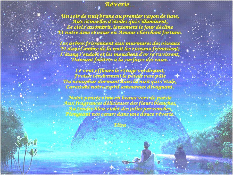 Rêverie… Un soir de nuit brune au premier rayon de lune, Aux étincelles d'étoiles qui s'illuminent, Le ciel s'assombrit, lentement le jour décline Et