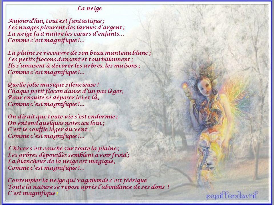 La neige Aujourdhui, tout est fantastique ; Les nuages pleurent des larmes dargent ; La neige fait naitre les cœurs denfants… Comme cest magnifique !.