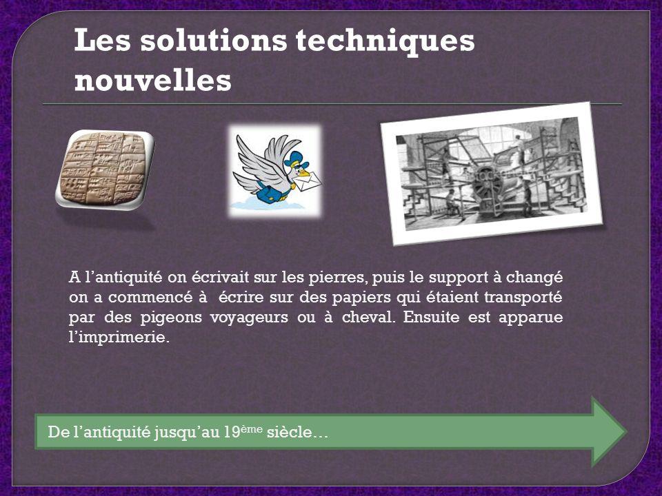 Les solutions techniques nouvelles De lantiquité jusquau 19 ème siècle… A lantiquité on écrivait sur les pierres, puis le support à changé on a commen