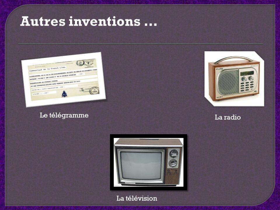 Autres inventions … Le télégramme La radio La télévision