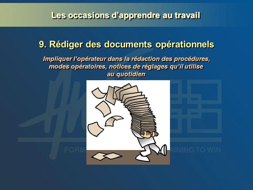 9. Rédiger des documents opérationnels Impliquer lopérateur dans la rédaction des procédures, modes opératoires, notices de réglages quil utilise au q