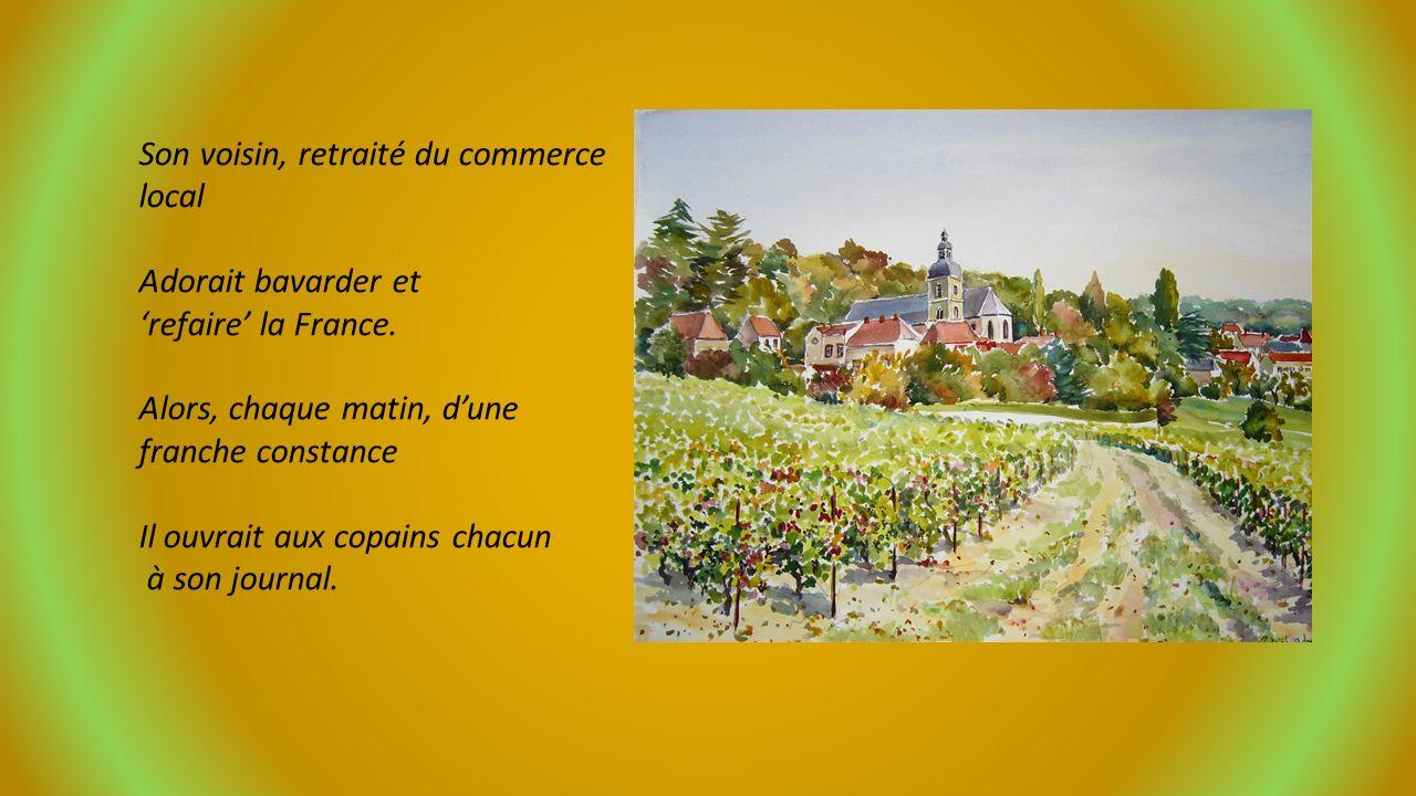 Son voisin, retraité du commerce local Adorait bavarder et refaire la France.