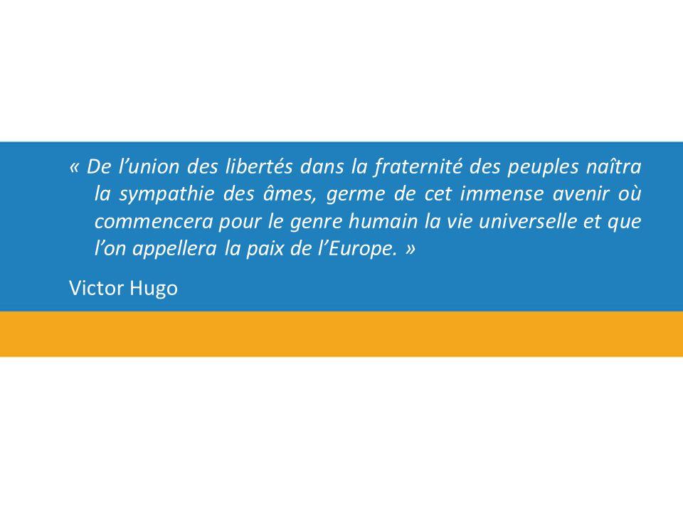 « De lunion des libertés dans la fraternité des peuples naîtra la sympathie des âmes, germe de cet immense avenir où commencera pour le genre humain la vie universelle et que lon appellera la paix de lEurope.