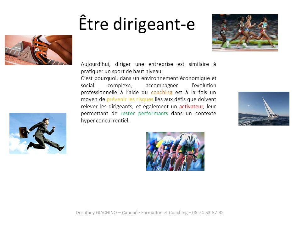 Être dirigeant-e Dorothey GIACHINO – Canopée Formation et Coaching – 06-74-53-57-32 Aujourdhui, diriger une entreprise est similaire à pratiquer un sp