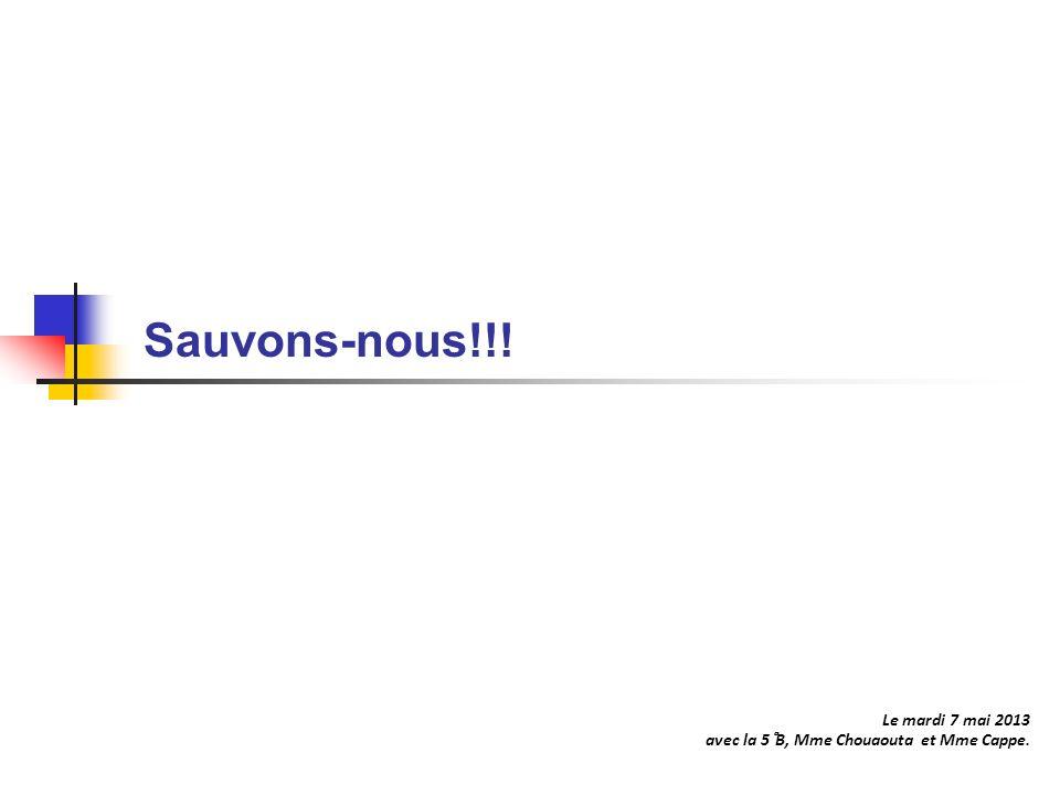 Le mardi 7 mai 2013 avec la 5°B, Mme Chouaouta et Mme Cappe. Sauvons-nous!!!