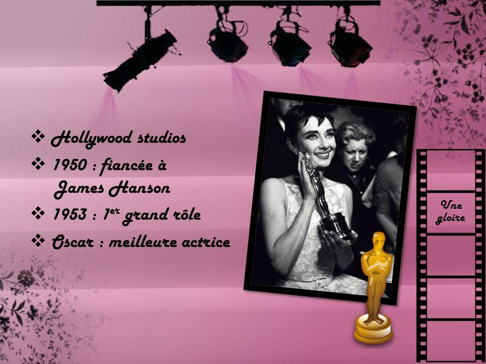 Une gloire Hollywood studios 1950 : fiancée à James Hanson 1953 : 1 er grand rôle Oscar : meilleure actrice