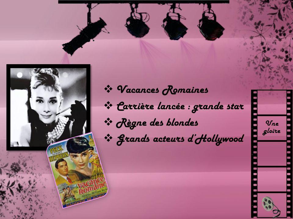 Une gloire Vacances Romaines Carrière lancée : grande star Règne des blondes Grands acteurs dHollywood