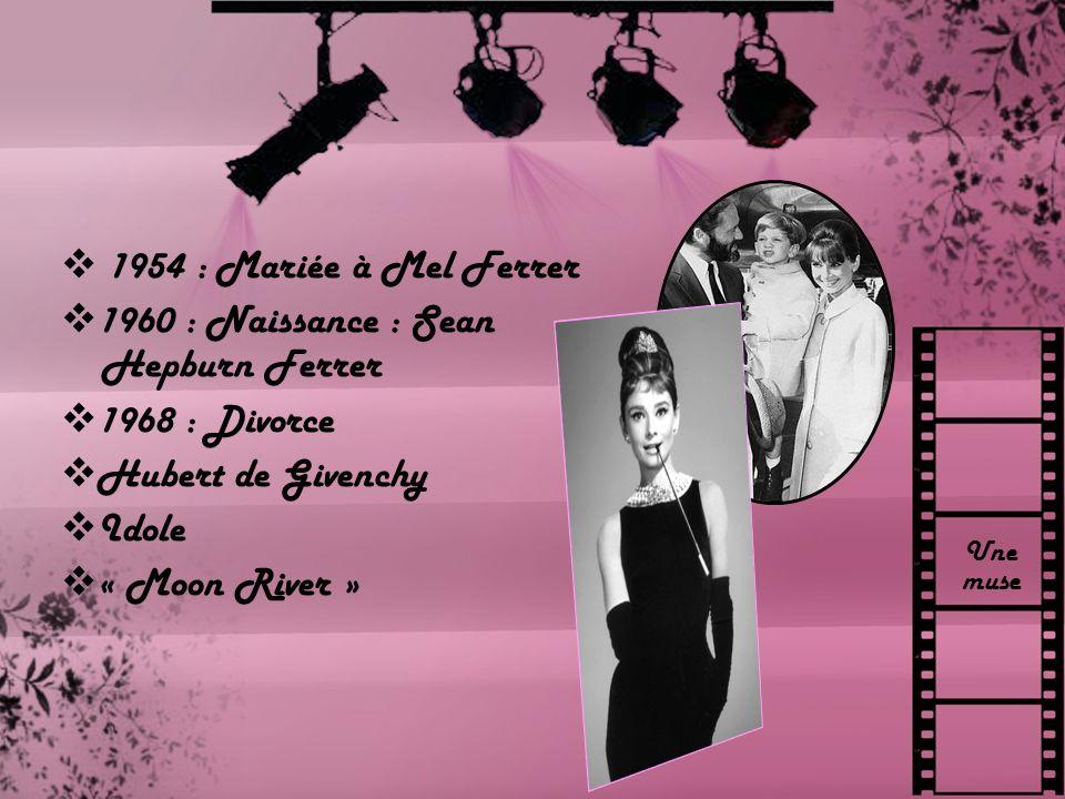 Une muse 1954 : Mariée à Mel Ferrer 1960 : Naissance : Sean Hepburn Ferrer 1968 : Divorce Hubert de Givenchy Idole « Moon River »