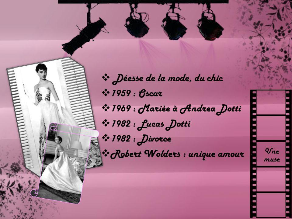 Une muse Déesse de la mode, du chic 1959 : Oscar 1969 : Mariée à Andrea Dotti 1982 : Lucas Dotti 1982 : Divorce Robert Wolders : unique amour