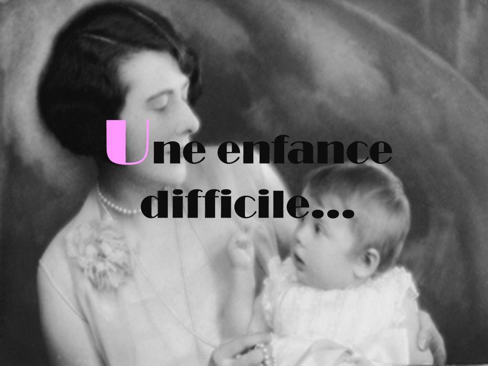 U ne enfance difficile…