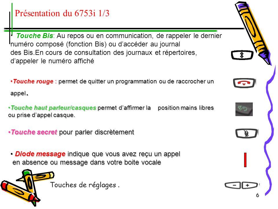 6 Présentation du 6753i 1/3 Touche rouge : permet de quitter un programmation ou de raccrocher un appel.Touche rouge : permet de quitter un programmation ou de raccrocher un appel.