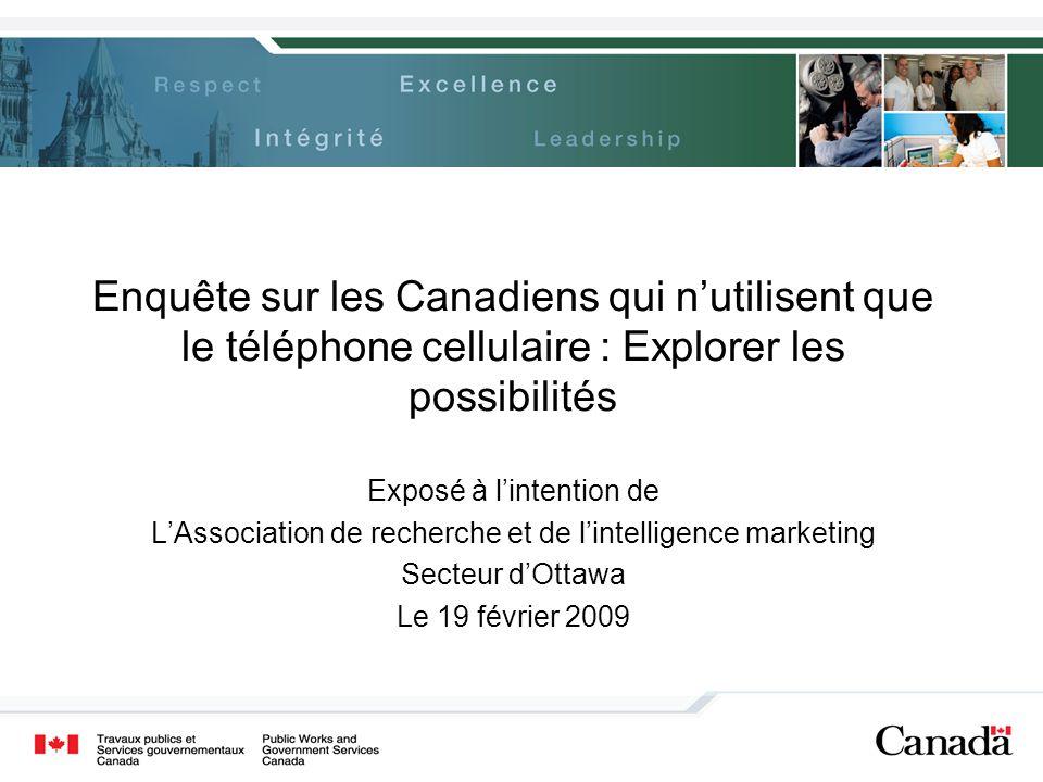 Enquête sur les Canadiens qui nutilisent que le téléphone cellulaire : Explorer les possibilités Exposé à lintention de LAssociation de recherche et d