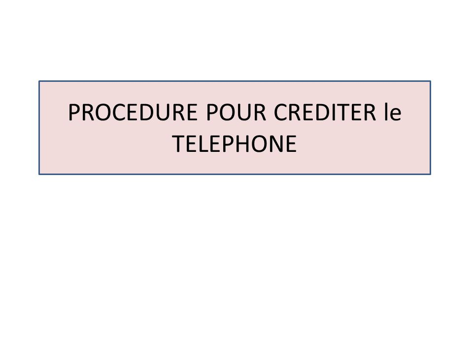 PROCEDURE POUR CREDITER le TELEPHONE