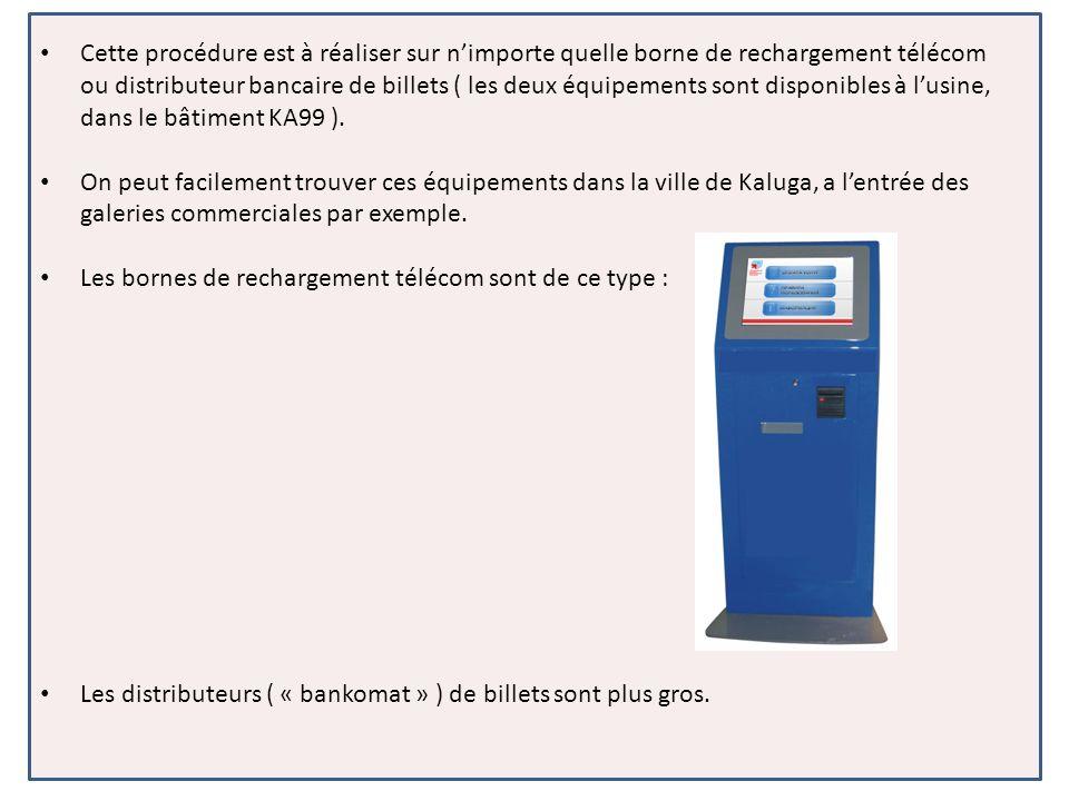 Cette procédure est à réaliser sur nimporte quelle borne de rechargement télécom ou distributeur bancaire de billets ( les deux équipements sont disponibles à lusine, dans le bâtiment KA99 ).