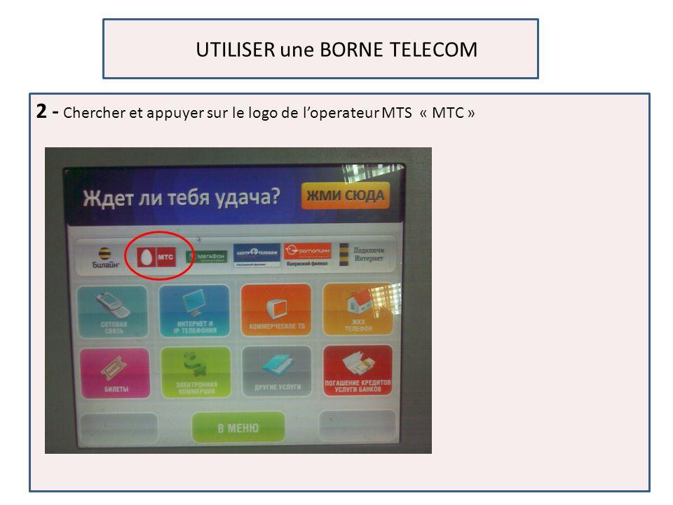 UTILISER une BORNE TELECOM 2 - Chercher et appuyer sur le logo de loperateur MTS « MTC »