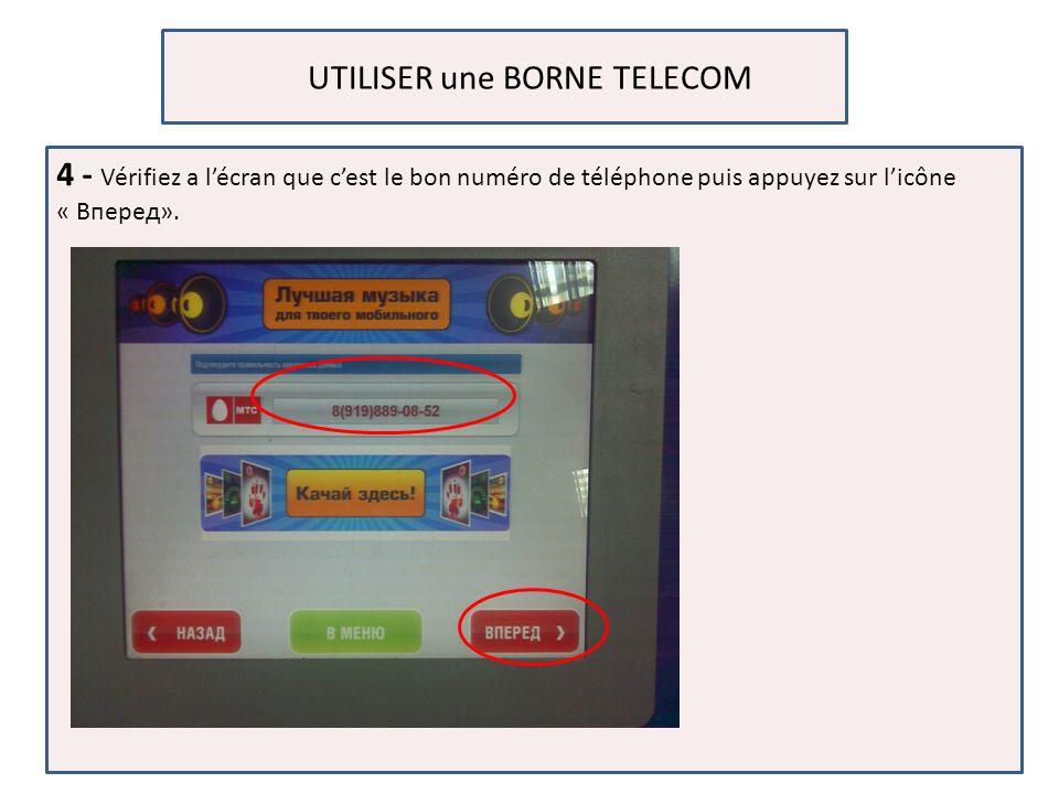 UTILISER une BORNE TELECOM 4 - Vérifiez a lécran que cest le bon numéro de téléphone puis appuyez sur licône « Вперед».