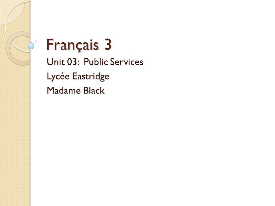 Français 3 Unit 03: Public Services Lycée Eastridge Madame Black