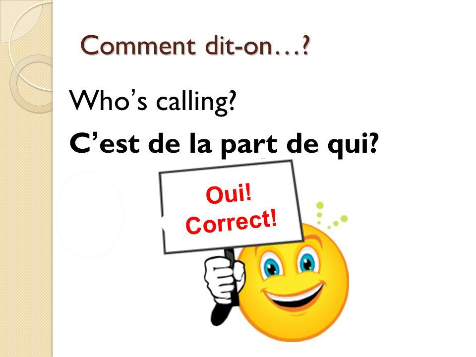 Non! Incorrect! Oui! Correct! Comment dit-on…? Whos calling? Cest de la part de qui?