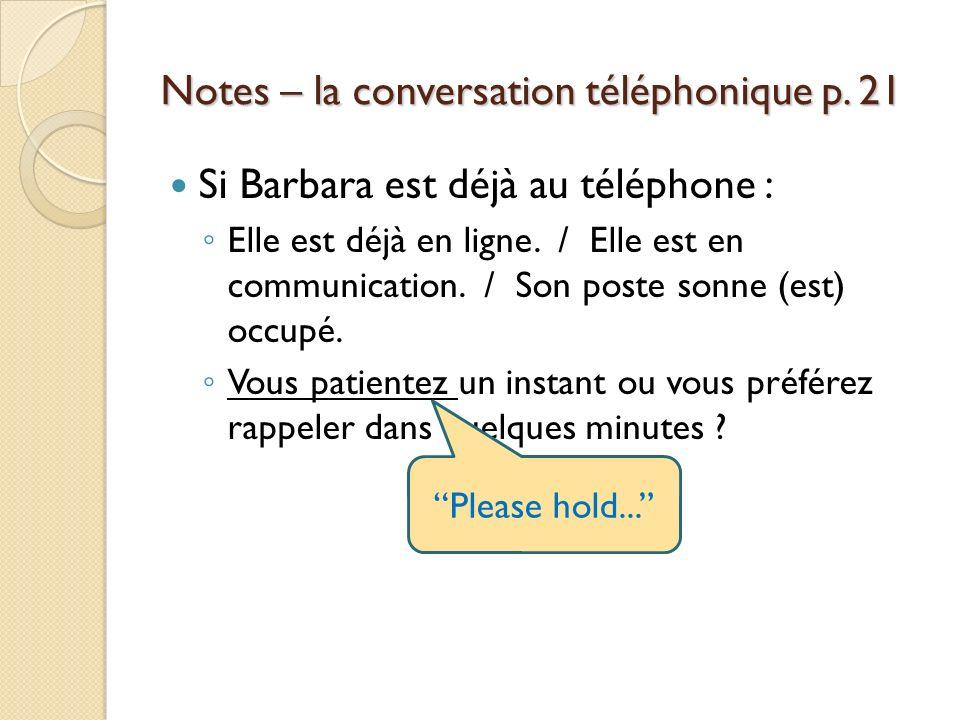 Notes – la conversation téléphonique p. 21 Si Barbara est déjà au téléphone : Elle est déjà en ligne. / Elle est en communication. / Son poste sonne (
