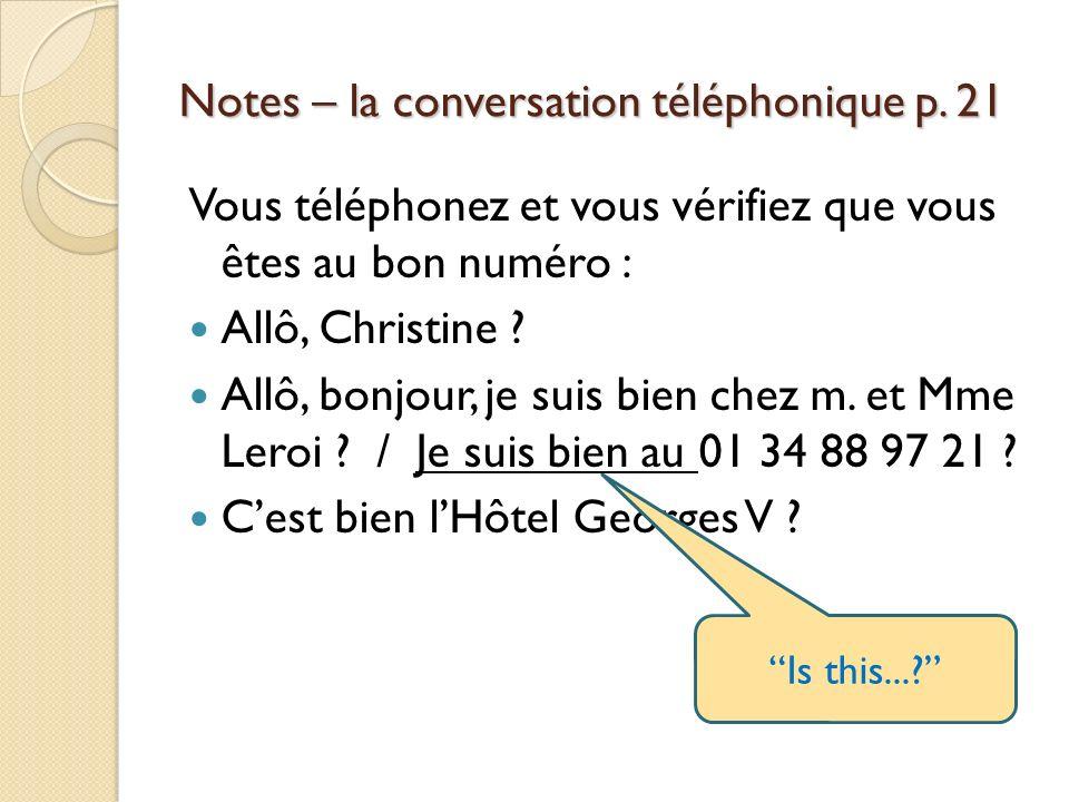 Notes – la conversation téléphonique p. 21 Vous téléphonez et vous vérifiez que vous êtes au bon numéro : Allô, Christine ? Allô, bonjour, je suis bie