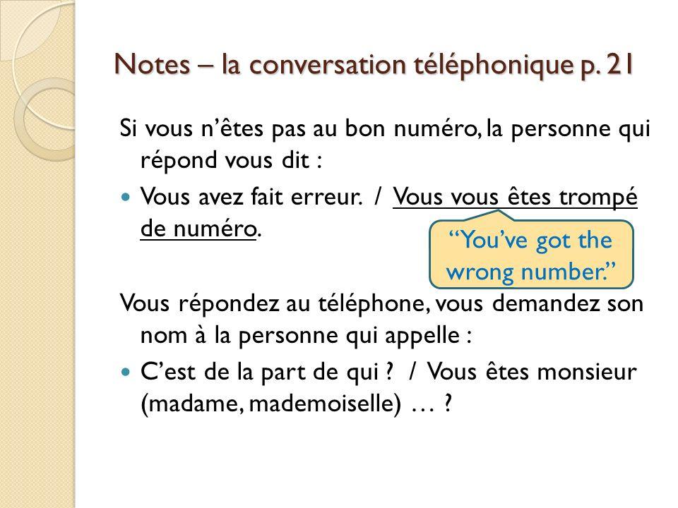Notes – la conversation téléphonique p. 21 Si vous nêtes pas au bon numéro, la personne qui répond vous dit : Vous avez fait erreur. / Vous vous êtes