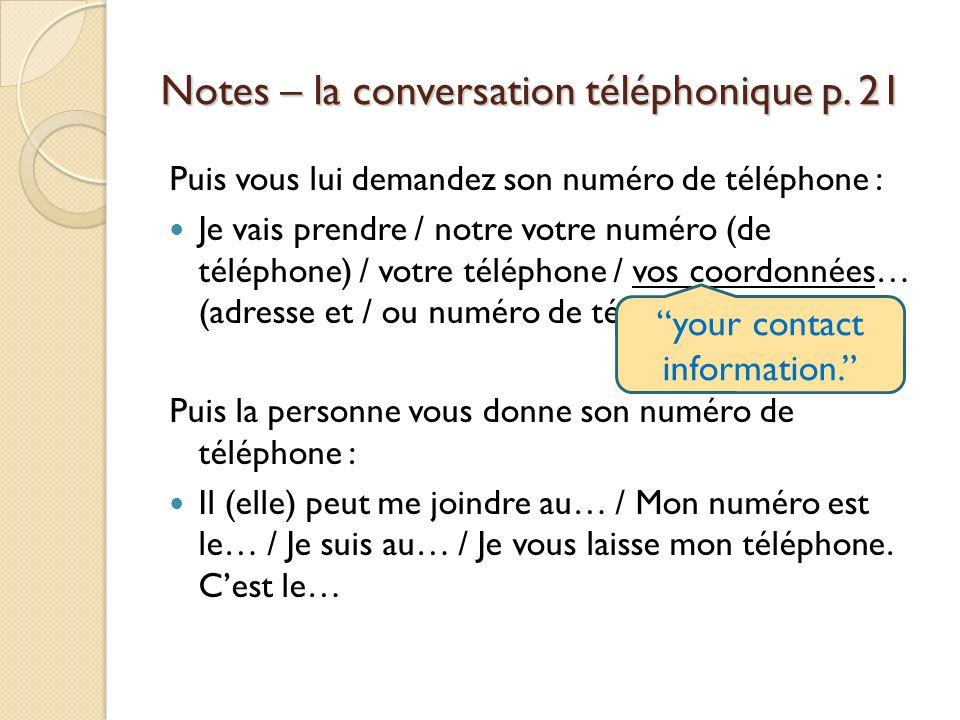 Notes – la conversation téléphonique p. 21 Puis vous lui demandez son numéro de téléphone : Je vais prendre / notre votre numéro (de téléphone) / votr